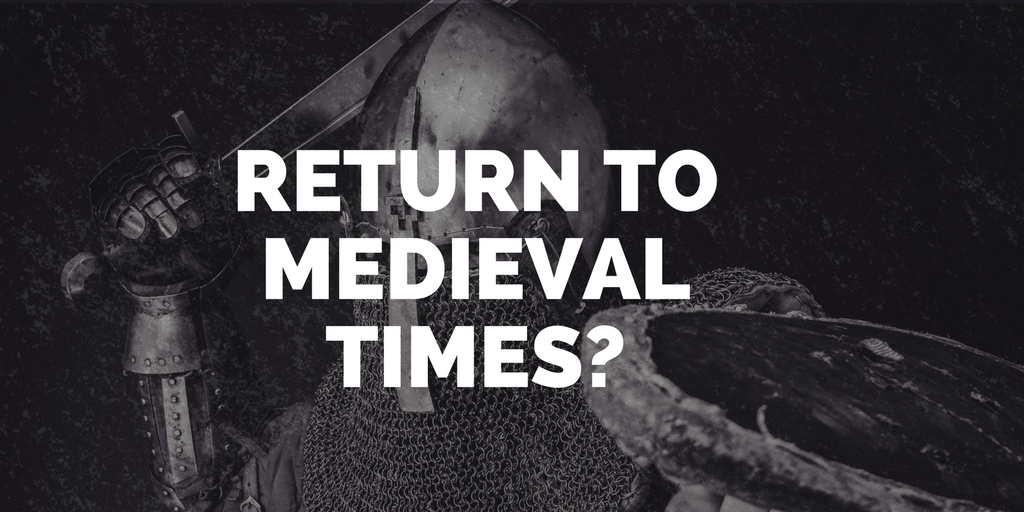 A return to medieval times?