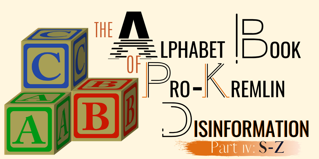 The Alphabet Book of Pro-Kremlin Disinformation (Part IV: S – Z)