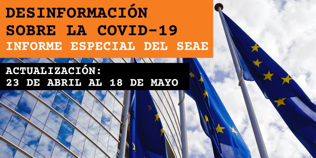 ACTUALIZACIÓN DEL INFORME ESPECIAL DEL SEAE: BREVE EVALUACIÓN DE LAS NARRATIVAS Y LA DESINFORMACIÓN EN TORNO A LA PANDEMIA DE COVID-19 (ACTUALIZADA DEL 23 DE ABRIL AL 18 DE MAYO)