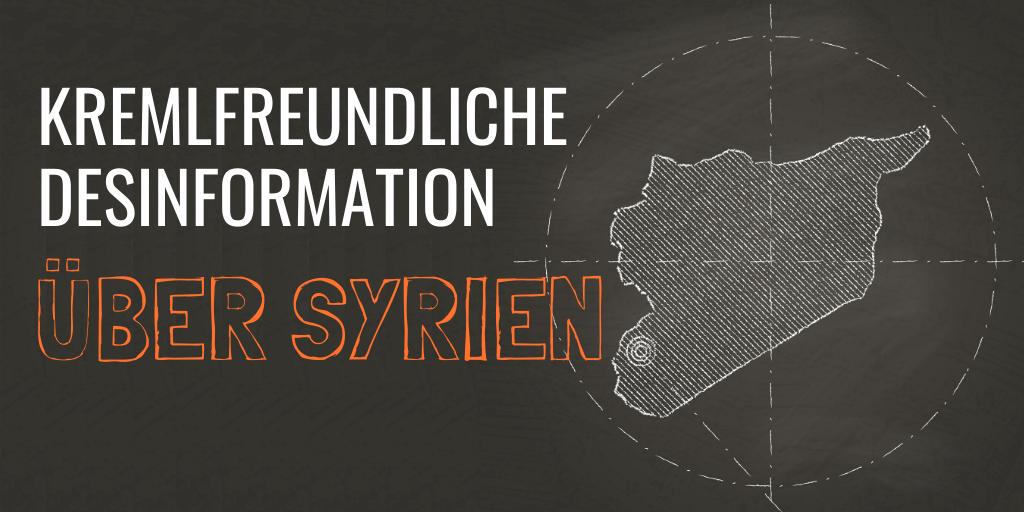 KREMLFREUNDLICHE DESINFORMATION IGNORIERT IMMER WIEDER GRUNDLEGENDE FAKTEN ÜBER SYRIEN